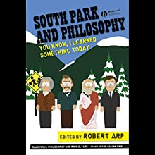South Park and Philosophy: You Know, I Learned Something Today Audiobook by Robert Arp Narrated by Jay Snyder