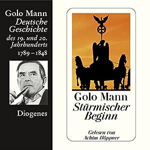 Stürmischer Beginn. Deutsche Geschichte des 19. und 20. Jahrhunderts (Teil 1) Hörbuch