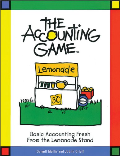 The Accounting Game : Basic Accounting Fresh from the Lemonade Stand -