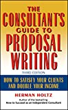 The Consultant's Guide to Proposal Writing, ThirdEdition: How to Satisfy Your Clients and Double Your Income