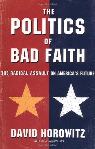 The Politics Of Bad Faith The Radical Assault On Americas Future [Horowitz, Da] (Tapa Dura)
