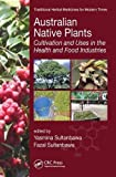Australian Native Plants: Cultivation and Uses in the Health and Food Industries (Traditional Herbal Medicines for Modern Times)