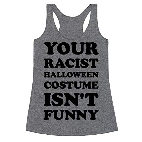 LookHUMAN Your Racist Halloween Costume Isn't Funny Large Heathered Gray Women's Racerback Tank
