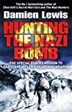 Hunting the Nazi Bomb: The Special Forces Mission to Sabotage Hitler's Deadliest Weapon
