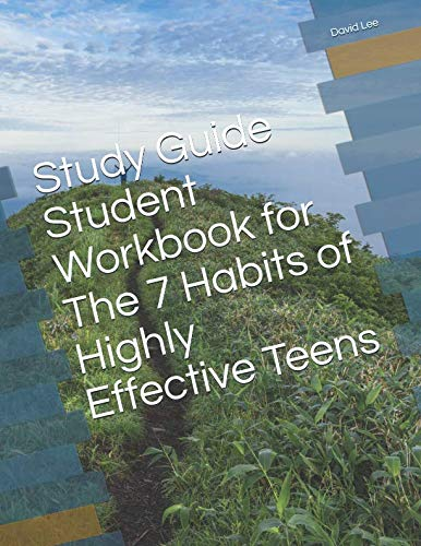 Study Guide Student Workbook for The 7 Habits of Highly Effective Teens