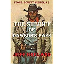 The Sheriff of Dawson's Pass: A New Sheriff in Town: Stone: Bounty Hunter # 9: Western Action and Adventures of Deputy U. S. Marshal, Bounty Hunter, and Gunfighter Jake Stone. (English Edition)