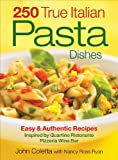 img - for 250 True Italian Pasta Dishes: Easy and Authentic Recipes book / textbook / text book