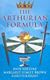 The Arthurian Formula: Legends of Merlin, the Round Table, the Grail, Faery, Queen Venus and Atlantis Through the Mediumship of Dion Fortune and ... with Introductory Commentary by Gareth Knight