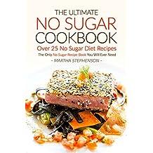 The Ultimate No Sugar Cookbook - Over 25 No Sugar Diet Recipes: The Only No Sugar Recipe Book You Will Ever Need