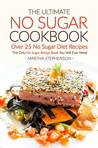 Drink Free Chips 25 - The Ultimate No Sugar Cookbook - Over 25 No Sugar Diet Recipes: The Only No Sugar Recipe Book You Will Ever Need