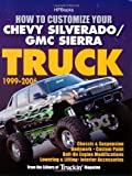 How to Customize Your Chevy Silverado/Gmc Sierra Truck, 1999-2006, Editors of Truckin' Magazine, 1557885265