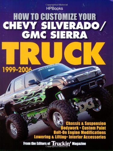How to Customize Your Chevy Silverado/GMC Sierra Truck, 1999-2006HP 1526: Chassis & Suspension,Chassis & Suspension, Bodywork, CustomPaint, Bolt-On ... Lowering & Lifting, Interior Accessories