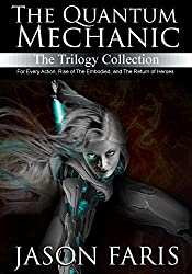 The Quantum Mechanic Trilogy Collection: For Every Action, Rise of The Embodied, and The Return of Heroes in one set!
