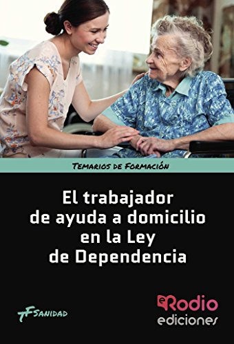 El Trabajador de Ayuda a Domicilio en la Ley de Dependencia. Temarios de Formación. Sanidad