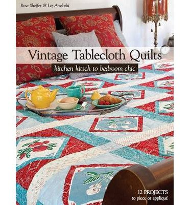 (Vintage Tablecloth Quilts: Kitchen Kitsch to Bedroom Chic (Paperback) - Common)