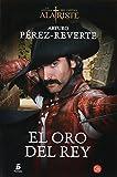 El oro del rey (Las Aventuras Del Capitan Alatriste) (Spanish Edition)