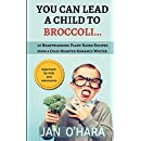 You Can Lead a Child to Broccoli...: 20 Heartwarming Plant-Based Recipes from a Cold-Hearted Romance Writer