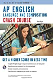 AP® English Language & Composition Crash Course Book + Online (Advanced Placement (AP) Crash Course)