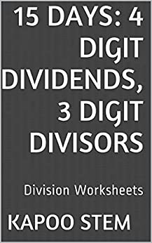 15 Division Worksheets with 4-Digit Dividends, 3-Digit Divisors: Math Practice Workbook (15 Days Math Division Series 11) by [Stem, Kapoo]