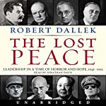 Lost Peace: Leadership in a Time of Horror and Hope: 1945-1953 | Robert Dallek