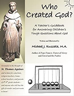 Who Created God?: A Teacher's Guidebook for Answering Children's Tough Questions about God (English Edition) de [Ruszala, Michael J]