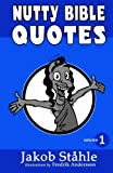 Nutty Bible Quotes - black & white version: Satire on the best selling book of all time, exposing crazy verses you won't hear in church. Fun and ... exciting debate. (Black and white) (Volume 1)