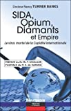 Sida, Opium, Diamants et Empire - Le virus mortel de la Cupidité internationale