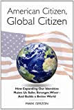American Citizen, Global Citizen: How Expanding Our Identities Makes Us Safer, Stronger, Wiser - And Builds a Better World, Mark Gerzon, 098409301X