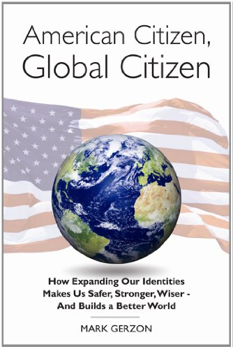 American Citizen, Global Citizen: How Expanding Our Identities Makes Us Safer, Stronger, Wiser - And Builds a Better Wor
