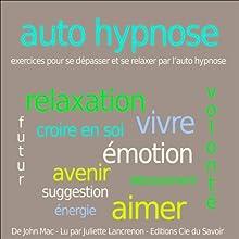Autohypnose - exercices pour se relaxer et se dépasser par l'autohypnose | Livre audio Auteur(s) : John Mac Narrateur(s) : Juliette Lancrenon