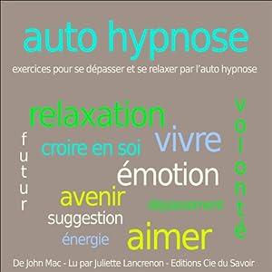 Autohypnose - exercices pour se relaxer et se dépasser par l'autohypnose | Livre audio