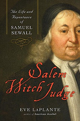 Salem Witch Judge: The Life and Repentance of Samuel Sewall -