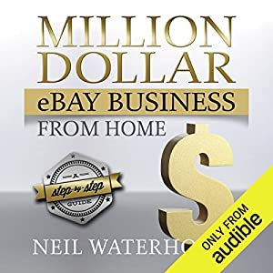 Million Dollar Ebay Business From Home A Step By Step Guide