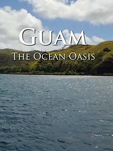 Guam: The Ocean Oasis ()
