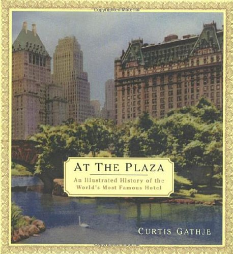 At the Plaza: An Illustrated History of the World's Most Famous - At The Plaza Stores