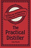 img - for The Practical Distiller: Or, An Introduction to Making Whiskey, Gin, Brandy, Spirits, &c. &c. book / textbook / text book