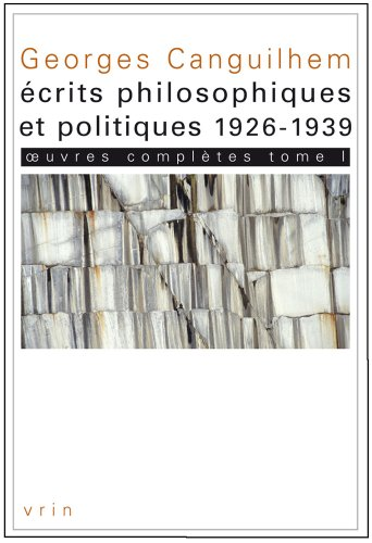 Georges Canguilhem: oeuvres complètes Tome I: écrits philosophiques et politiques (1926-1939) (Bibliotheque Des Textes Philosophiques) (French Edition)