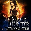 Magic Hunter: An Urban Fantasy Novel Audiobook by C.N. Crawford Narrated by Laurel Schroeder