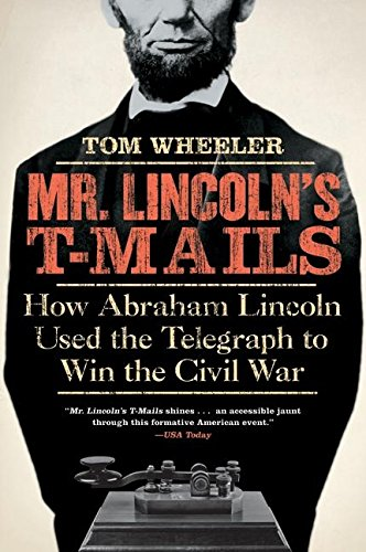Mr. Lincoln's T-Mails: How Abraham Lincoln Used the Telegraph to Win the Civil War PDF
