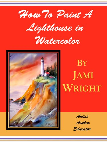 Lighthouse Watercolor Paintings (How To Paint A Lighthouse In Watercolor: Step by Step Painting Explanations With Loads of Illustrations)