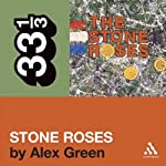 The Stone Roses' 'The Stone Roses' (33 1/3 Series) | Alex Green