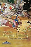 img - for [(Interpreting Mughal Painting: Essays on Art, Society and Culture )] [Author: Som Prakash Verma] [Nov-2009] book / textbook / text book