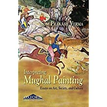 [(Interpreting Mughal Painting: Essays on Art, Society and Culture )] [Author: Som Prakash Verma] [Nov-2009]