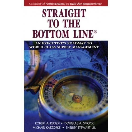 Straight to the Bottom Line®: An Executive's Roadmap to World Class Supply Management