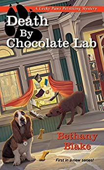 Death by Chocolate Lab (Lucky Paws Petsitting Mystery) by [Blake, Bethany]