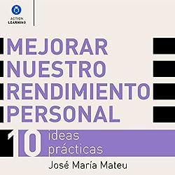 Mejorar nuestro rendimiento personal: 10 ideas prácticas [Improve Your Personal Performance: 10 Practical Ideas]
