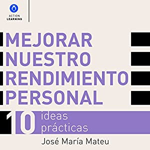 Mejorar nuestro rendimiento personal: 10 ideas prácticas [Improve Your Personal Performance: 10 Practical Ideas] Audiobook