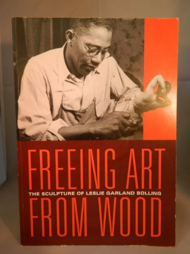 Freeing Art from Wood: The Sculpture of Leslie Garland Bolling