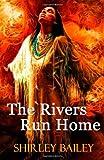 The Rivers Run Home, Shirley Bailey, 1477546588