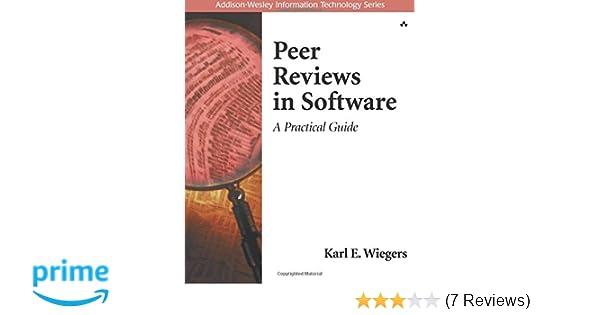 Peer Reviews In Software A Practical Guide Karl Wiegers
